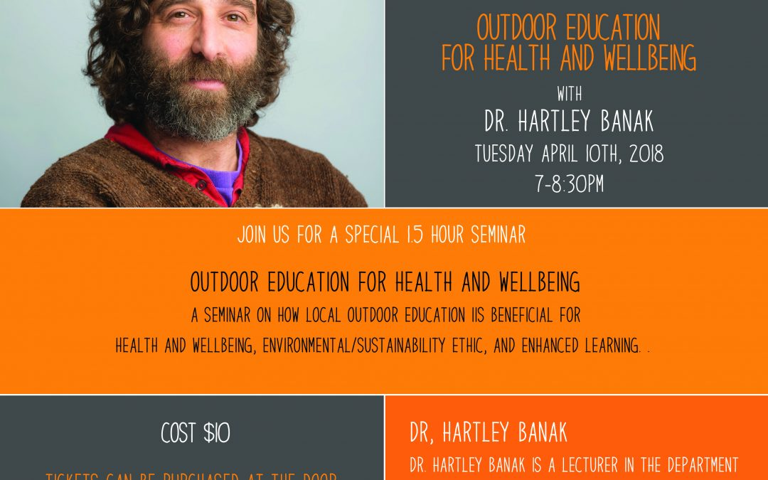 April 10th, 2018 @ 7pm – Dr. Hartley Banak, Outdoor Education and Wellbeing