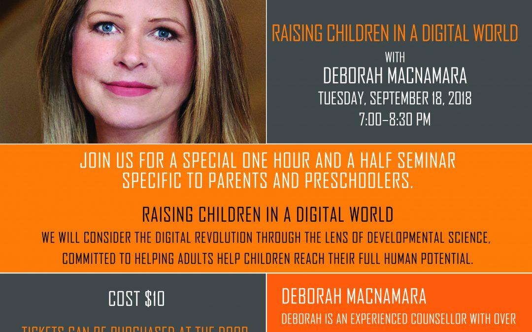 Sept 18th, 2018 @ 7pm – Dr. Deborah MacNamara, Raising Children In A Digital World